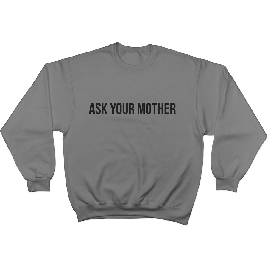 Ask Your Mother - Sweater S / Grey + Ask Your Father - Sweater Norm Kelly 6DAD Hockey Dad Toronto Dad 6STORE Formosa Labs Dad Shirt Toronto Shirts Toronto Merchandise