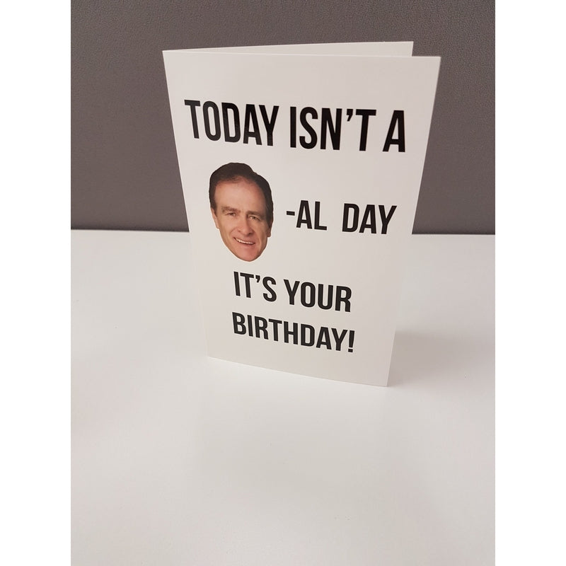 Birthday Card - Today Isn't A Norm-al Day, Its Your Birthday
