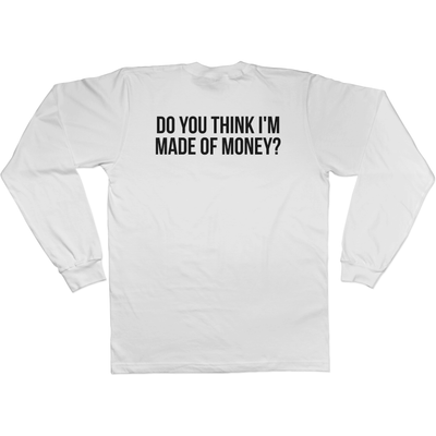 Dadism Do You Think I'm Made of Money? - Long Sleeve Tee