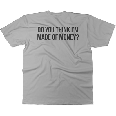 Dadism Do You Think I'm Made of Money? - Tee S / Grey