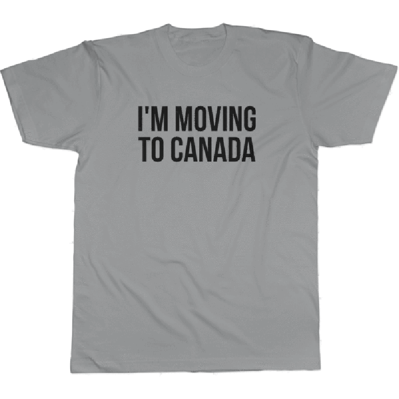i m moving to canada tee 6dad