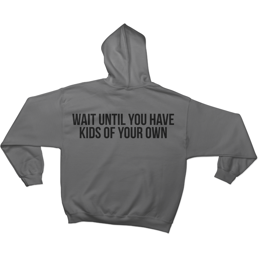 Momism - Wait until you have kids of your own  - Hoodie