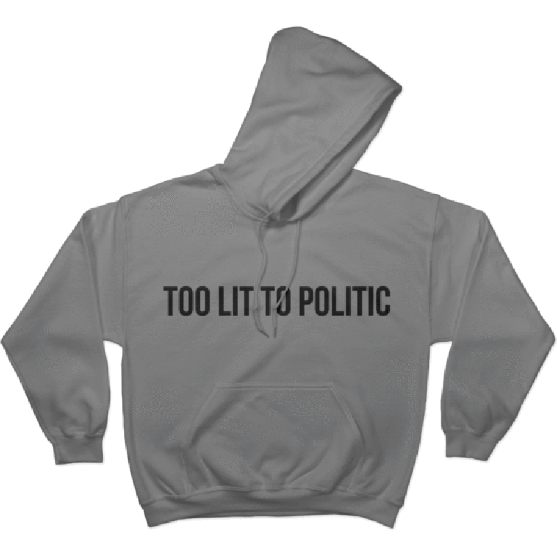 Too Lit to Politic - Hoodie Norm Kelly 6DAD Hockey Dad Toronto Dad 6STORE Formosa Labs Dad Shirt Toronto Shirts Toronto Merchandise