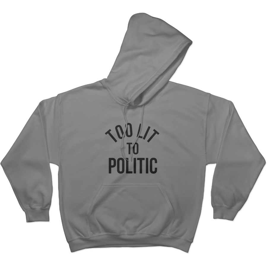 Too Lit to Politic - Hoodie Design 3 Norm Kelly 6DAD Hockey Dad Toronto Dad 6STORE Formosa Labs Dad Shirt Toronto Shirts Toronto Merchandise