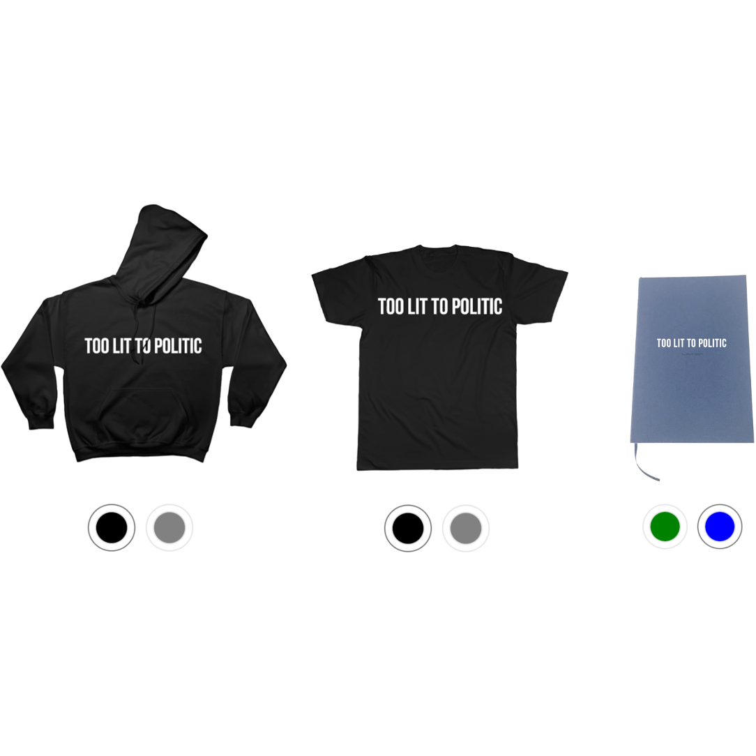 Too Lit to Politic - Hoodie S   Grey + Too Lit to Politic - Tee + Prem -  6DAD 9381ca86e3a7