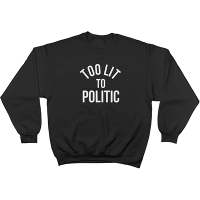 Too Lit to Politic - Sweater Design 3 Norm Kelly 6DAD Hockey Dad Toronto Dad 6STORE Formosa Labs Dad Shirt Toronto Shirts Toronto Merchandise