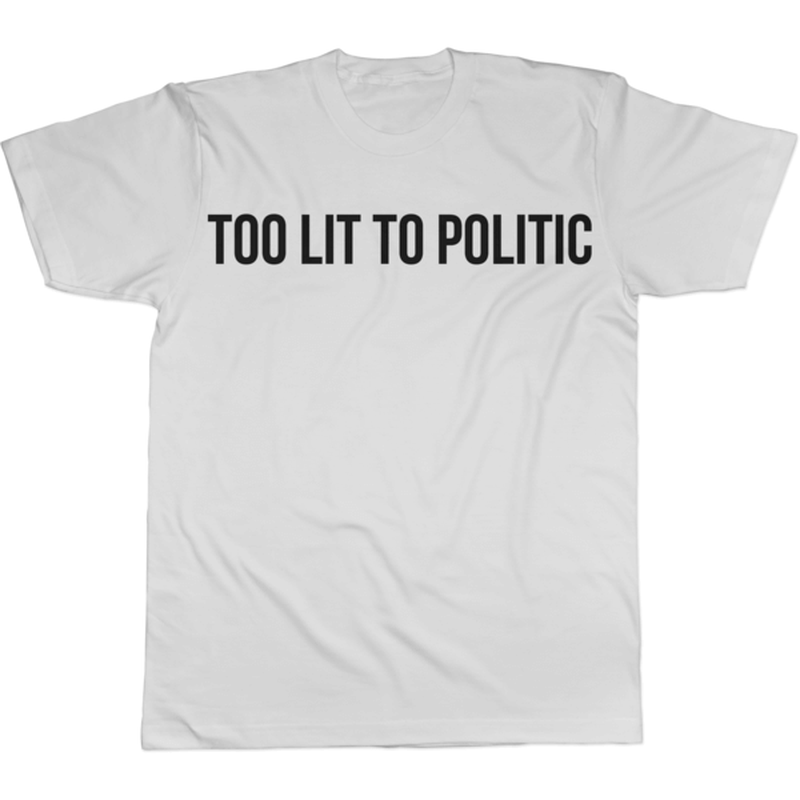 Too Lit to Politic - Tee Norm Kelly 6DAD Hockey Dad Toronto Dad 6STORE Formosa Labs Dad Shirt Toronto Shirts Toronto Merchandise