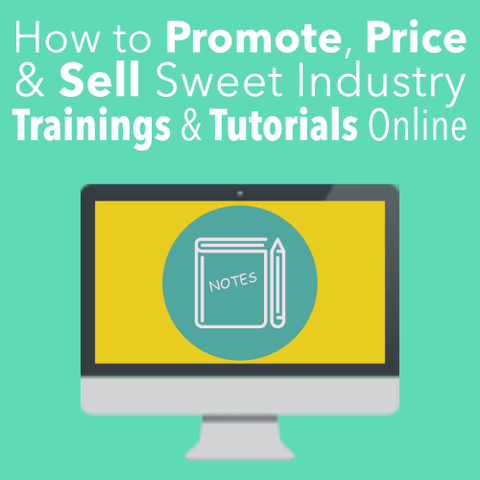 How to Promote, Price & Sell Sweet Industry Trainings/Tutorials Online
