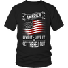 Limited Edition - America Live it Love it or Get the Hell Out, Unisex Shirt  | Evan Mila - EvanMila.com