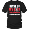 I Gave Up My Life- Firefighter, Unisex Shirt  | Evan Mila - EvanMila.com