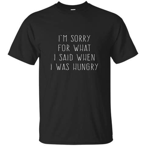 I'm Sorry For What I Said When I Was Hungry, Apparel  | Evan Mila - EvanMila.com