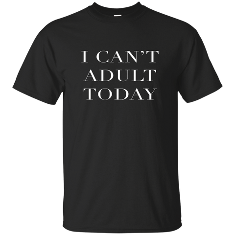 I Can't Adult Today, Apparel  | Evan Mila - EvanMila.com