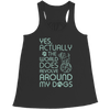 Limited Edition - Yes Actually The World Does Revolve Around My Dogs, Bella Flowy Racerback Tank  | Evan Mila - EvanMila.com