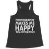 Limited Edition - Photography Makes Me Happy You, Not So Much, Bella Flowy Racerback Tank  | Evan Mila - EvanMila.com