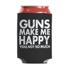 Limited Edition - Guns Makes Me Happy You, Not So Much, Can Wraps  | Evan Mila - EvanMila.com