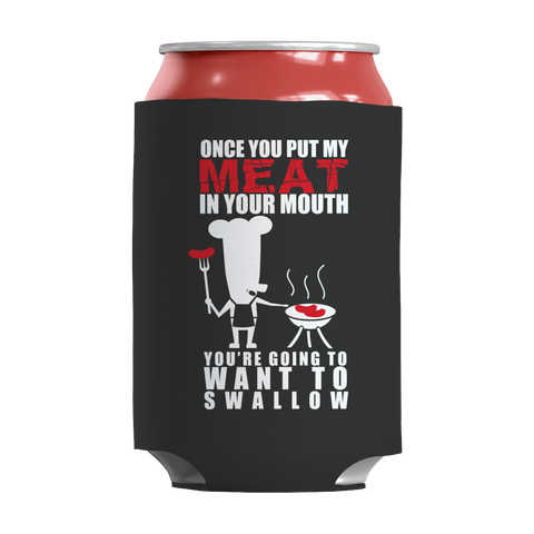 Limited Edition - Once You Put My Meat In Your Mouth You're Going To Want To Swallow It, Can Wraps  | Evan Mila - EvanMila.com