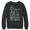 Limited Edition - Yes Actually The World Does Revolve Around My Dogs, Crewneck Fleece  | Evan Mila - EvanMila.com