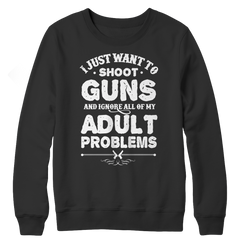 Limited Edition - I Just Want To Shoot Guns And Ignore All Of My Adult Problems