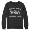 Limited Edition - All I Care About Is Yoga And Maybe Like 3 People, Crewneck Fleece  | Evan Mila - EvanMila.com