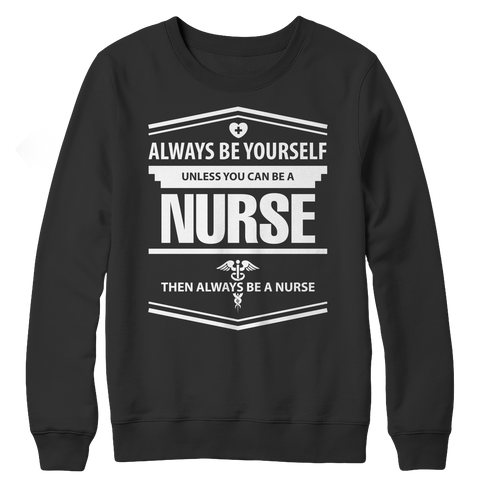Limited Edition - Always Be Yourself ( Nurse), Crewneck Fleece  | Evan Mila - EvanMila.com