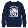 Image of Limited Edition - I Just Want To Shoot Guns And Ignore All Of My Adult Problems