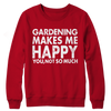 Limited Edition - Gardening Makes Me Happy You, Not So Much, Crewneck Fleece  | Evan Mila - EvanMila.com