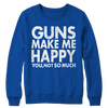 Image of Limited Edition - Guns Makes Me Happy You, Not So Much, Crewneck Fleece  | Evan Mila - EvanMila.com