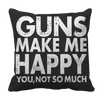 Image of Limited Edition - Guns Makes Me Happy You, Not So Much, Pillow Cases  | Evan Mila - EvanMila.com