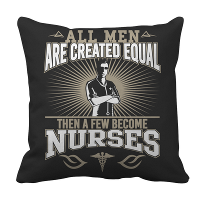 Limited Edition - All Men Are Created Equal Then A Few Become Nurses, Pillow Cases  | Evan Mila - EvanMila.com