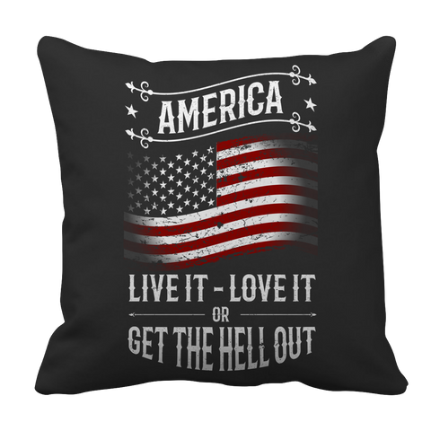 Limited Edition - America, Live it- Love it or Get The Hell Out, Pillow Cases  | Evan Mila - EvanMila.com
