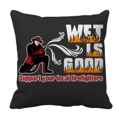 Limited Edition -  Wet Is Good Support Your Local Firefighters, Pillow Cases  | Evan Mila - EvanMila.com