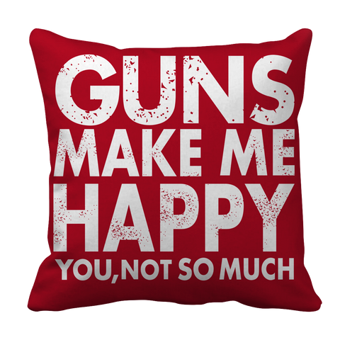 Limited Edition - Guns Makes Me Happy You, Not So Much, Pillow Cases  | Evan Mila - EvanMila.com