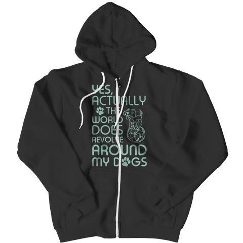 Limited Edition - Yes Actually The World Does Revolve Around My Dogs, Zipper Hoodie  | Evan Mila - EvanMila.com