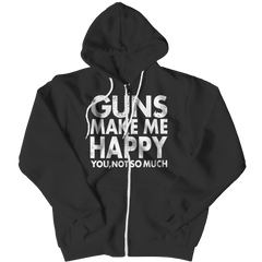 Limited Edition - Guns Makes Me Happy You, Not So Much, Zipper Hoodie  | Evan Mila - EvanMila.com