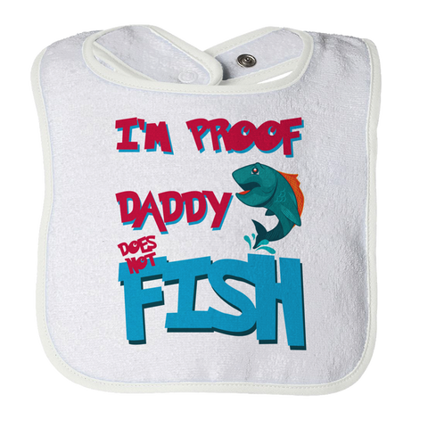 Daddy Does Not Fish All The Time -1, Bibs  | Evan Mila - EvanMila.com