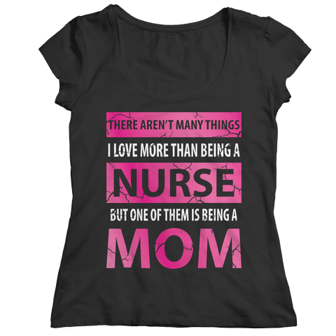 Limited Edition - There Aren't Many Things I Love More Than Being A Nurse But One Of Them Is Being A Mom