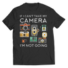 Limited Edition - If I Can't Take My Camera I'm Not Going, Unisex Shirt  | Evan Mila - EvanMila.com