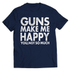 Limited Edition - Guns Makes Me Happy You, Not So Much, Unisex Shirt  | Evan Mila - EvanMila.com