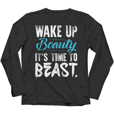 Wake Up Beauty It's Time To Beast, Unisex Shirt  | Evan Mila - EvanMila.com