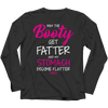 May The Booty Get Fatter And My Stomach Get Flatter, Long Sleeve  | Evan Mila - EvanMila.com