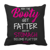 May The Booty Get Fatter And My Stomach Get Flatter, Pillow Cases  | Evan Mila - EvanMila.com