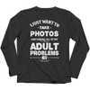 I Just Want To Take Photos And Ignore All Of My Adult Problems, Long Sleeve  | Evan Mila - EvanMila.com