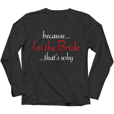 Limited Edition - Because I'm The Bride, Unisex Shirt  | Evan Mila - EvanMila.com
