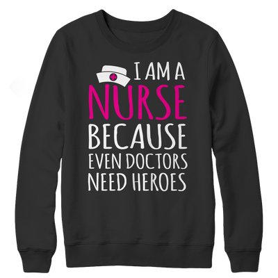 I'm A Nurse Because Even Doctors Need Heroes - Unisex Shirt, Unisex Shirt  | Evan Mila - EvanMila.com