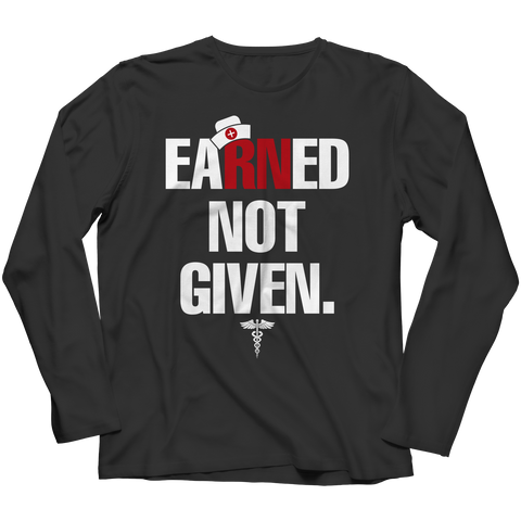 Nurses Earned Not Given - Unisex Shirt