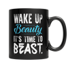 Wake Up Beauty It's Time To Beast, 11oz Black Mug  | Evan Mila - EvanMila.com
