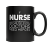Nurse Because Even Doctors Need Heroes