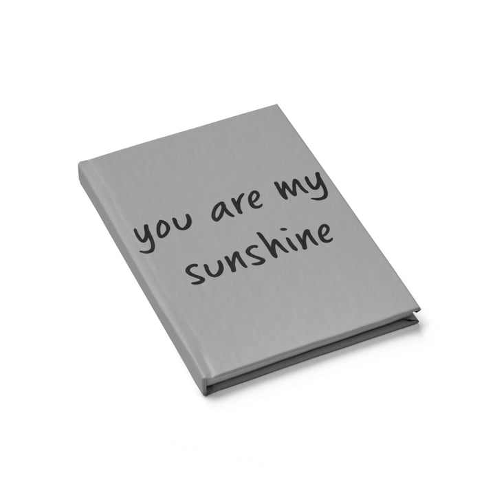 You are my Sunshine - Grey - Hardcover Blank Journal