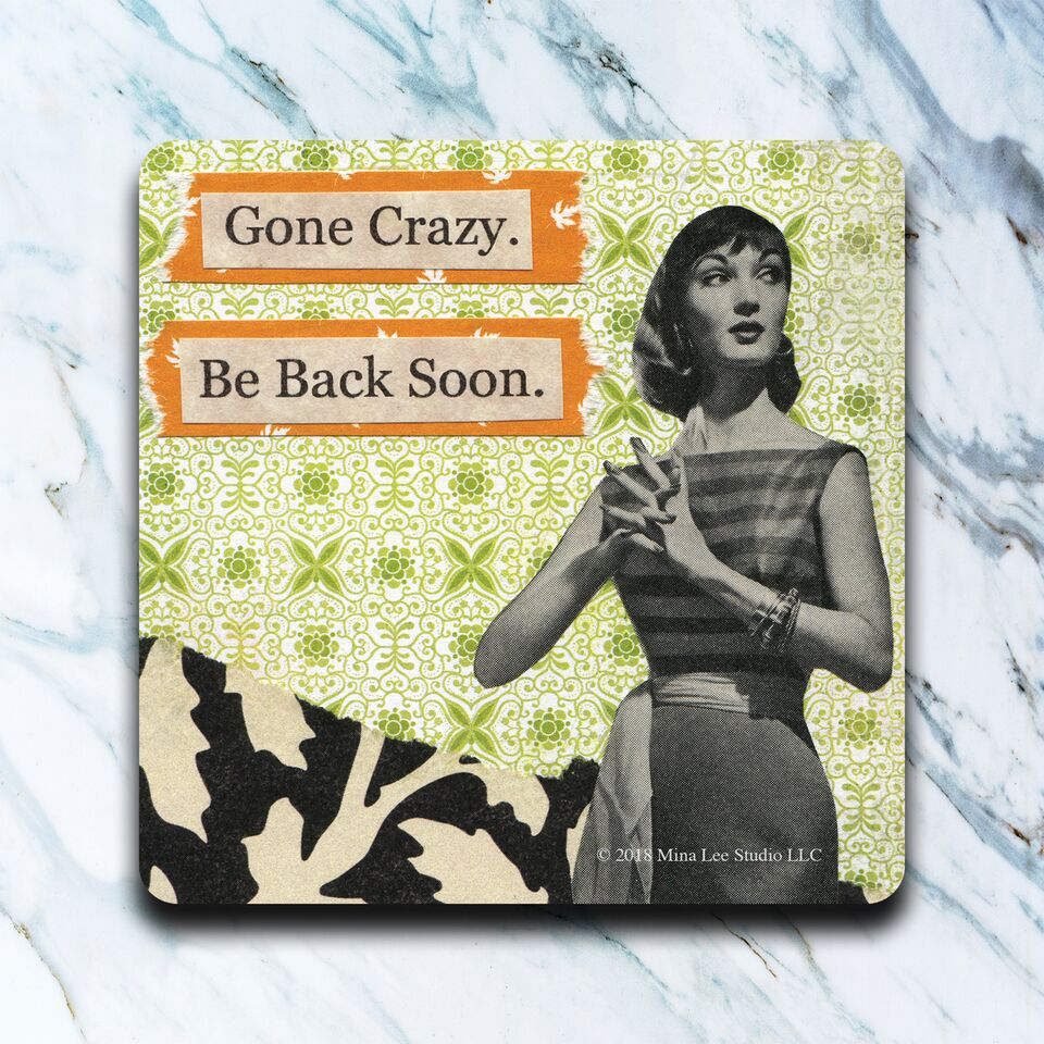 High Cotton Gifts - Gone Crazy Back Soon Coaster