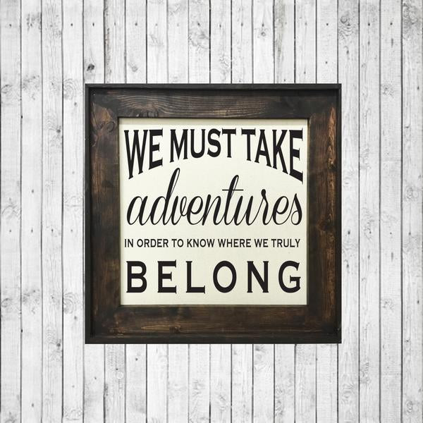 We Must Take Adventures In Order To Know Where We Truly Belong | 30x30
